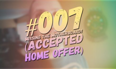 #007 – Just Missing the Motherboard + Offer Accepted!