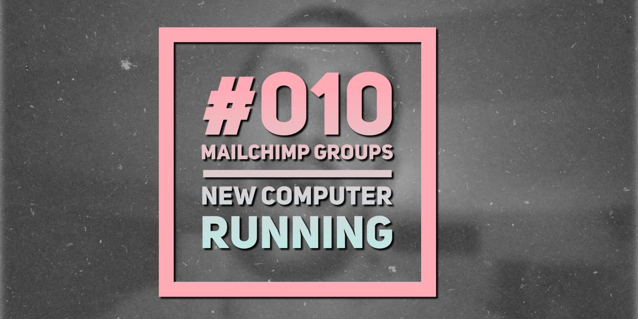 #010 – MailChimp Groups, Computer's Running, Jake's Hilarious !