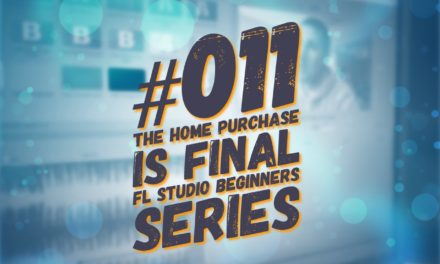 #011 – Home Purchase is Final! – FL Studio Beginners Series!